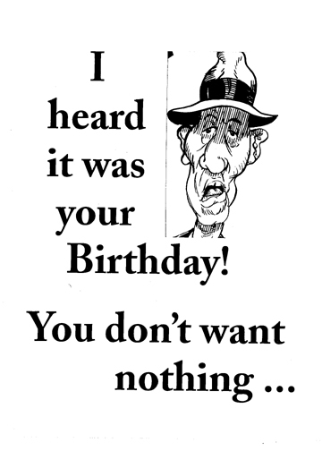 I heard it was your birthday